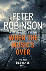 When The Musicand039s Over Dci Banks 23 By Robinson Peter Book The Fast Free