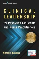 Clinical Leadership For Physician Assistants And Nurse Practitioners By Michael