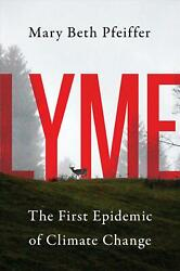 Lyme: The First Epidemic of Climate Change by Mary Beth Pfeiffer Hardcover Book