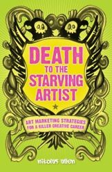 Death To The Starving Artist: Art Marketing Strategies for a Killer Creative…