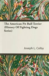 The American Pit Bull Terrier (History of Fighting Dogs Series) by Colby Jos…