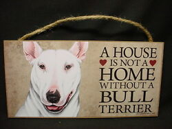 BULL TERRIER A House Is Not A Home DOG wood SIGN wall hanging PLAQUE puppy USA