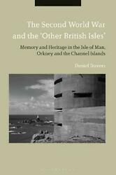 Second World War And The 'other British Isles' Memory And Heritage In The Isle