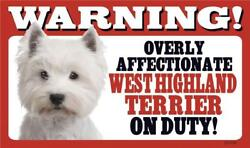 Warning Overly Affectionate West Highland Terrier On Duty Wall Sign Westie 5 x 8