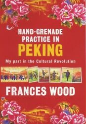 Hand-grenade Practice In Peking My Influence On The Cult... By Wood F Hardback
