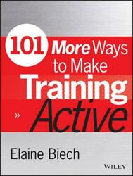 101 More Ways To Make Training Active By Elaine Biech English Paperback Book F