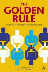 The Golden Rule The Ethics Of Reciprocity In World Religions By Jacob Neusner