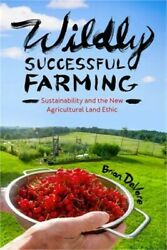 Wildly Successful Farming Sustainability And The New Agricultural Land Ethic H