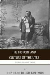 Native American Tribes The History And Culture Of The Utes, Paperback By Ch...