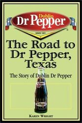 The Road To Dr Pepper, Texas The Story Of Dublin Dr Pepper Paperback Or Softba