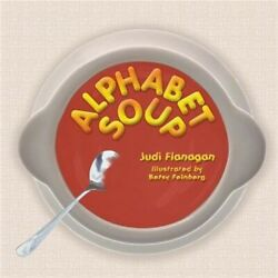 Alphabet Soup An Abc Book Featuring Whimsical Illustrations And Catchy Rhymes A