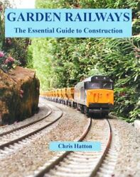 Garden Railways: The Essential Guide to Construction by Hatton Chris Paperback