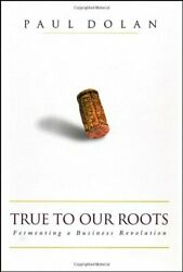 True To Our Roots Fermenting A Business Revolution ... By Dolan Paul Hardback
