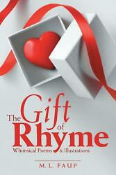 The Gift Of Rhyme Whimsical Poems And Illustrations By M.l. Faup English Paperb