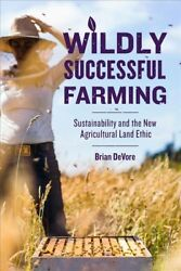 Wildly Successful Farming Sustainability And The New Agricultural Land Ethi...