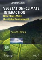 Vegetation-Climate Interaction : How Plants Make the Global Environment, Hard...
