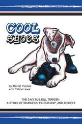 Cool Shoes : The Jack Russell Terrier: a Story of Kindness Friendship and R...