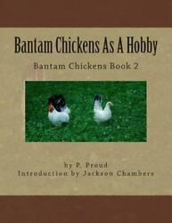 Bantam Chickens As a Hobby Paperback by Proud P.; Chambers Jackson ISBN 1...