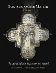 Saints And Sacred Matter The Cult Of Relics In Byzantium And Beyond, Hardco...