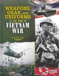 Weapons, Gear, And Uniforms Of The Vietnam War, Library By Tougas, Shelley J...