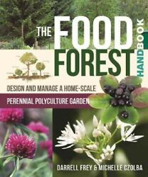 Food Forest Handbook Design And Manage A Home-scale Perennial Polyculture G...