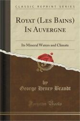 Royat (Les Bains) in Auvergne: Its Mineral Waters and Climate (Classic Reprint)