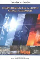 Characterizing Risk in Climate Change Assessments : Proceedings of a Workshop...