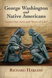 George Washington And Native Americans Learn Our Arts And Ways Of Life By Richa