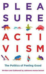 Pleasure Activism: The Politics of Feeling Good by Adrienne Maree Brown English