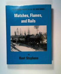 Matches, Flumes, And Rails The Diamond Match Co. In The High Sierra Stephens, K