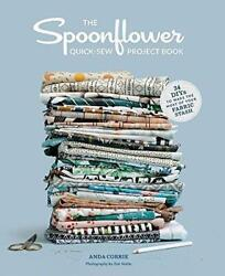 The Spoonflower Quick-sew Project Book 34 Diys To Make The Most Of Your Fabri..