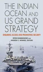 Indian Ocean And Us Grand Strategy Ensuring Access And Promoting Security By Pe