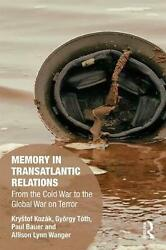 Memory In Transatlantic Relations From The Cold War To The Global War On Terror