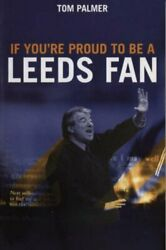 If You're Proud To Be A Leeds Fan by Palmer Tom Hardback Book The Fast Free