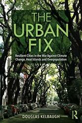 The Urban Fix: Resilient Cities in the War Against Climate Change Heat Island…