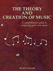 The Theory and Creation of Music: A Comprehensive Guide to Composing Your Own…