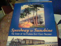 Speedway To Sunshine The Story Of The Florida East Coast Railway By Seth H. Bram