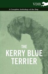 The Kerry Blue Terrier - A Complete Anthology of the Dog by Various Paperback