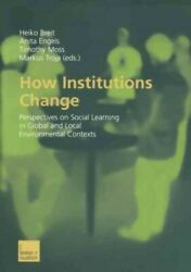 How Institutions Change : Perspectives on Social Learning in Global and Local...