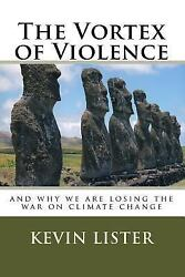 Vortex of Violence : And Why We Are Losing the War on Climate Change, Paperba...