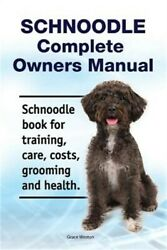 Schnoodle Complete Owners Manual. Schnoodle Book For Training, Care, Costs, Groo