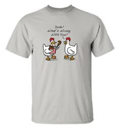 Funny Chicken Dude What#x27;s Wrong With You T shirt