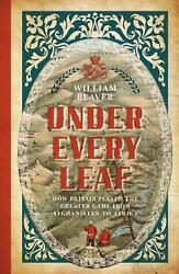 Under Every Leaf How Britain Played The Greater Game From Afghanistan To Africa