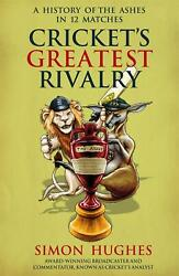 Cricketand039s Greatest Rivalry A History Of The Ashes In 12 Matches By Simon Hughes