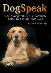 Dogspeak The Strange Story Of A Curiously Smart Dog In The Year 2038 By Donal B