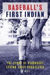 Baseballand039s First Indian The Story Of Penobscot Legend Louis Sockalexis By Ed Ri
