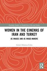 Women In The Cinemas Of Iran And Turkey As Images And As Image-makers By Goenul