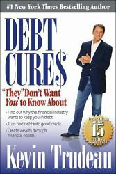 Debt Cures They Don't Want You To Know About By Kevin Trudeau 2008,...