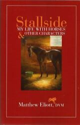 Stallside My Life With Horses And Other .. 9780692432020 By Eliott Dvm, Matthew