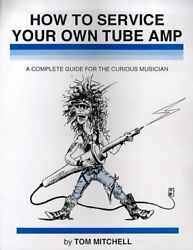 How to Service Your Own Tube Amp: A Complete Guide for the Curious Musician b…